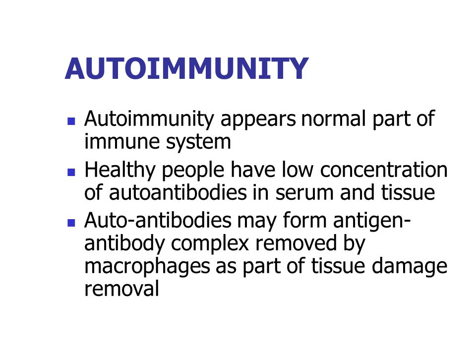 AUTOIMMUNITY Autoimmunity appears normal part of immune system