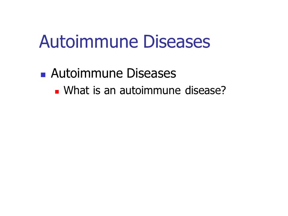 Autoimmune Diseases Autoimmune Diseases What is an autoimmune disease
