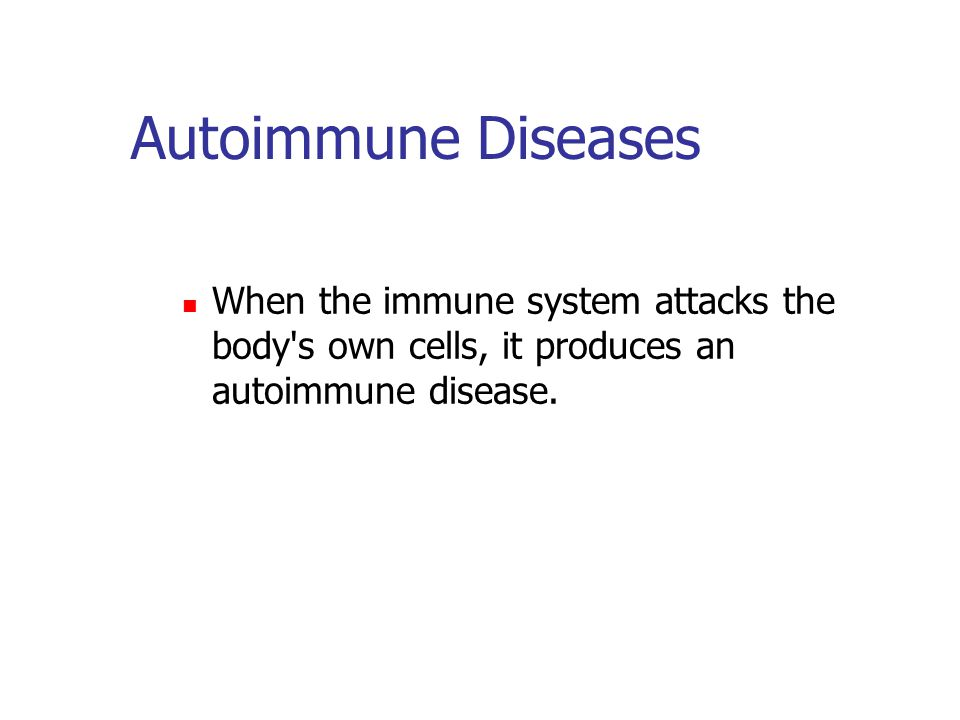 Autoimmune Diseases When the immune system attacks the body s own cells, it produces an autoimmune disease.