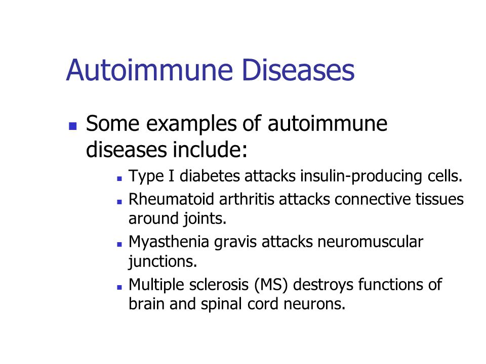 Autoimmune Diseases Some examples of autoimmune diseases include: