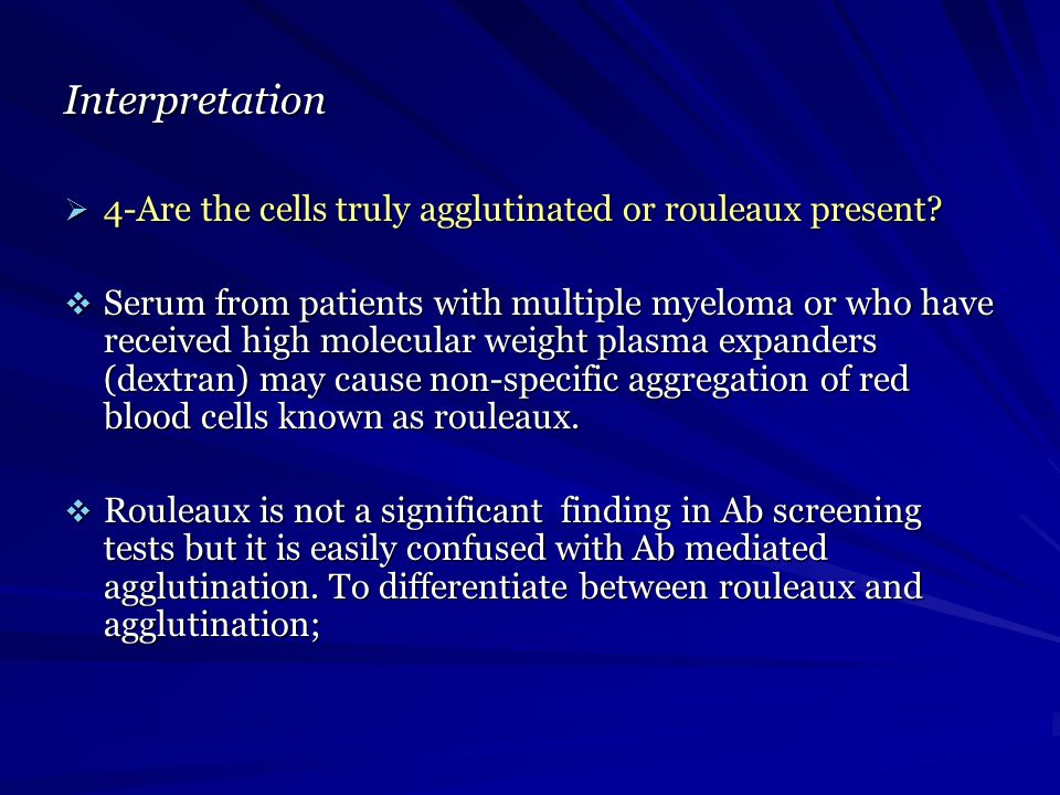 Interpretation 4-Are the cells truly agglutinated or rouleaux present