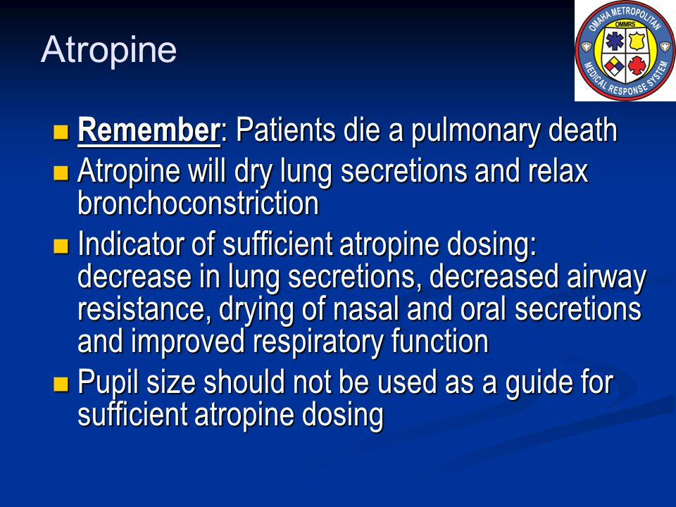 Atropine Remember: Patients die a pulmonary death
