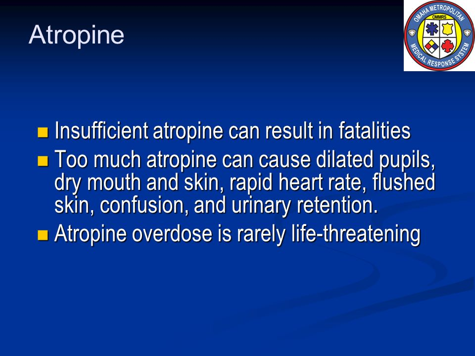 Atropine Insufficient atropine can result in fatalities