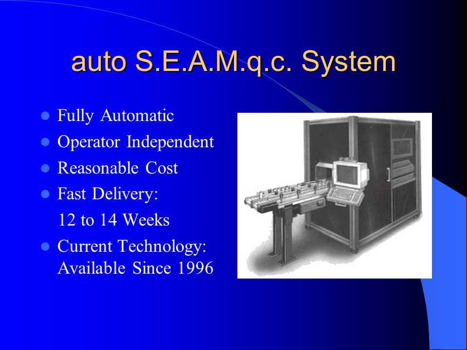 auto S.E.A.M.q.c. System Fully Automatic Operator Independent