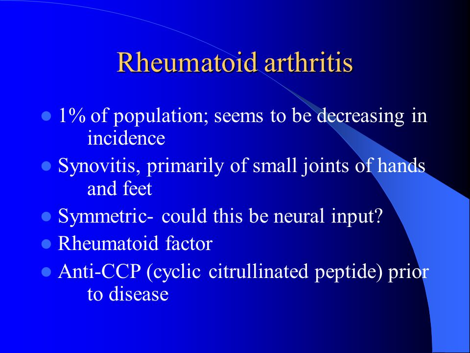Rheumatoid arthritis 1% of population; seems to be decreasing in incidence. Synovitis, primarily of small joints of hands and feet.
