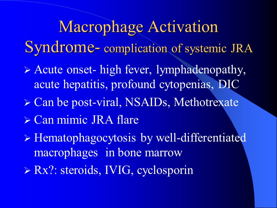 Macrophage Activation Syndrome- complication of systemic JRA