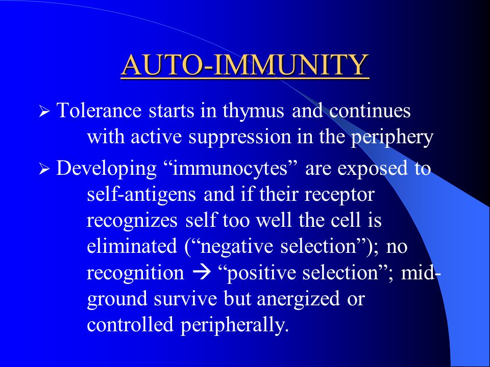 AUTO-IMMUNITY Tolerance starts in thymus and continues with active suppression in the periphery.