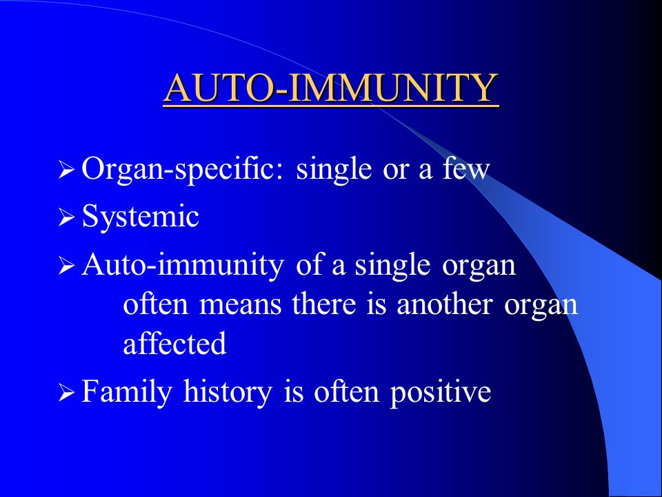 AUTO-IMMUNITY Organ-specific: single or a few Systemic
