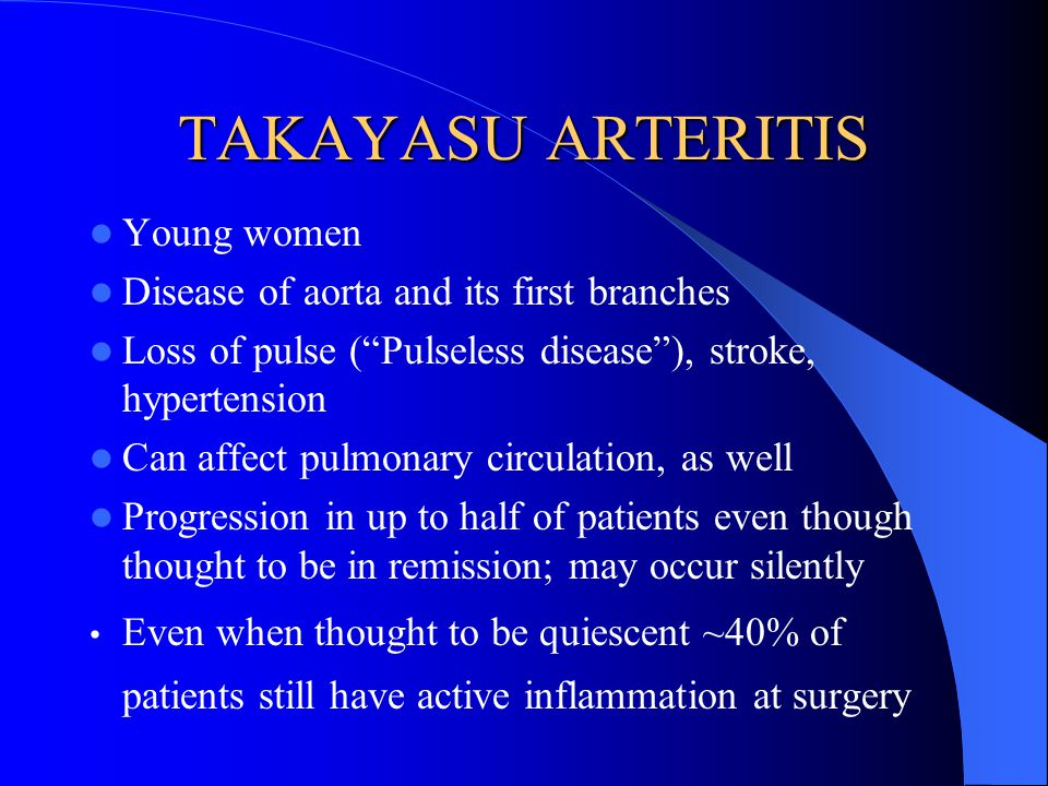TAKAYASU ARTERITIS Young women Disease of aorta and its first branches
