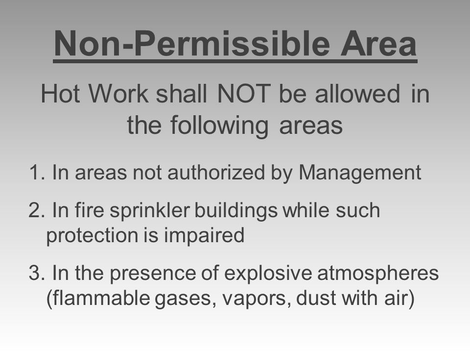 Hot Work shall NOT be allowed in the following areas