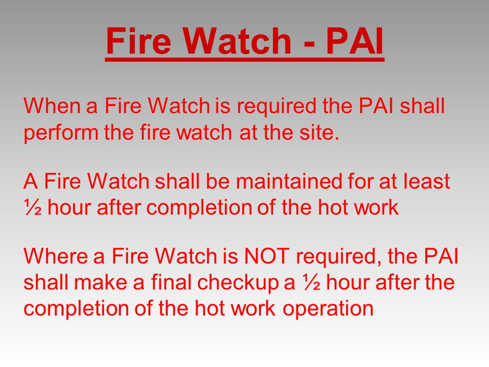 Fire Watch - PAI When a Fire Watch is required the PAI shall perform the fire watch at the site.