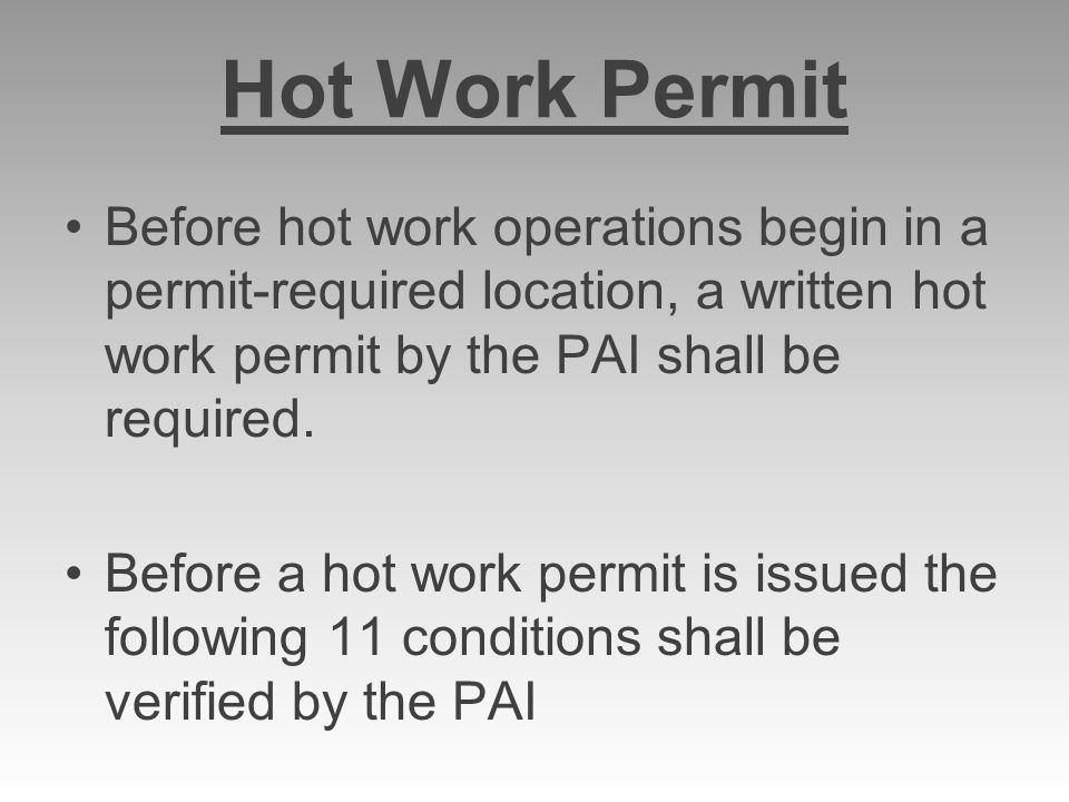 Hot Work Permit Before hot work operations begin in a permit-required location, a written hot work permit by the PAI shall be required.