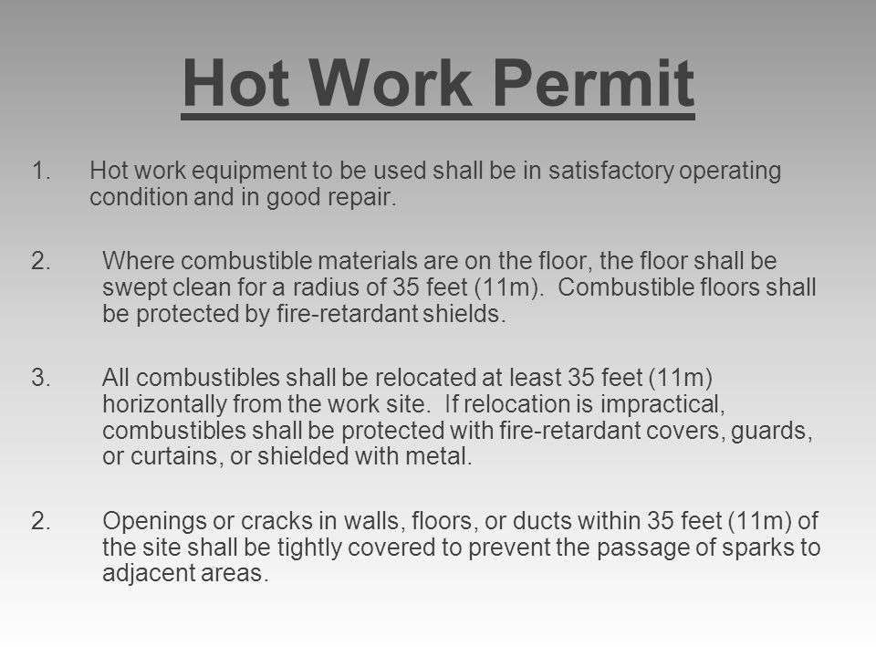Hot Work Permit Hot work equipment to be used shall be in satisfactory operating condition and in good repair.