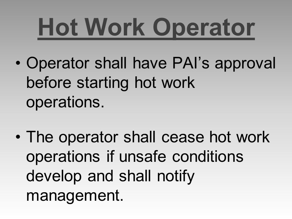 Hot Work Operator Operator shall have PAI's approval before starting hot work operations.