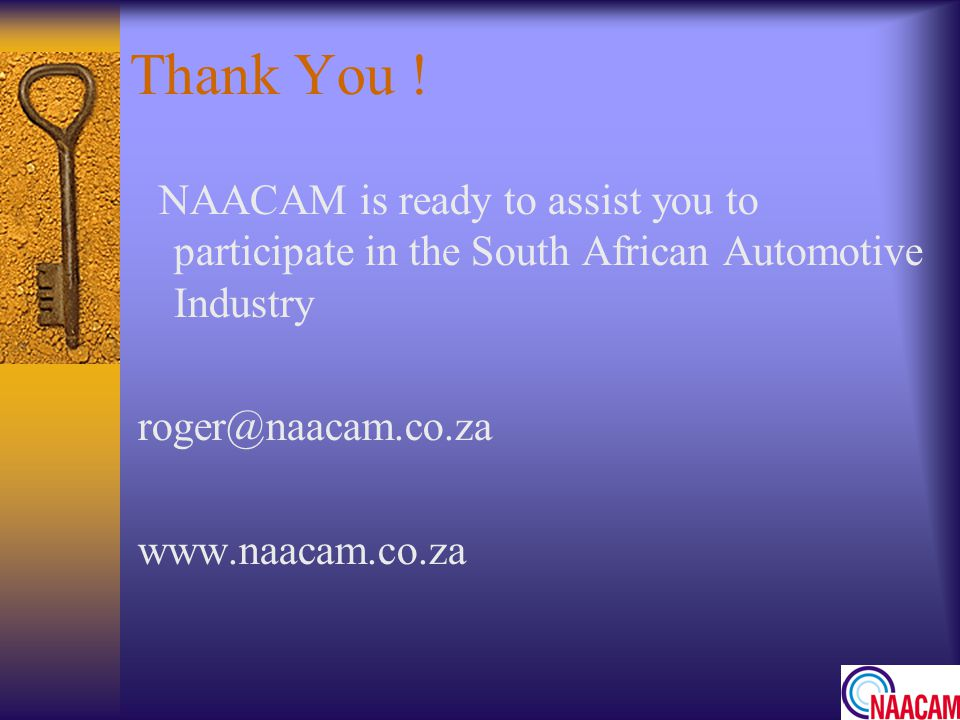 Thank You ! NAACAM is ready to assist you to participate in the South African Automotive Industry.