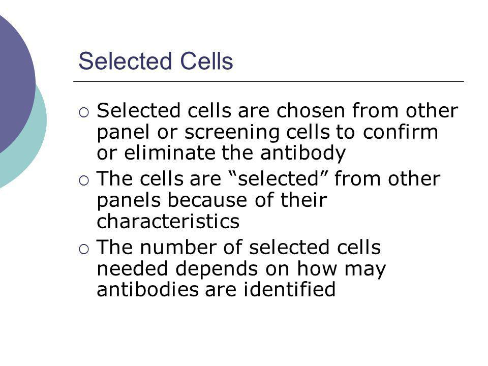 Selected Cells Selected cells are chosen from other panel or screening cells to confirm or eliminate the antibody.