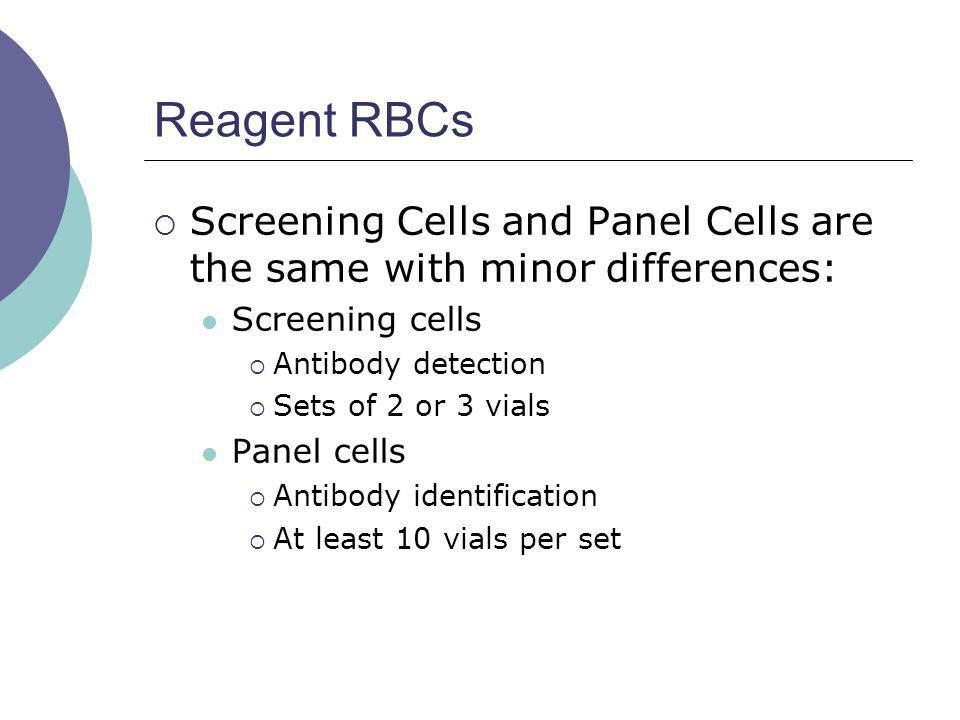 Reagent RBCs Screening Cells and Panel Cells are the same with minor differences: Screening cells.