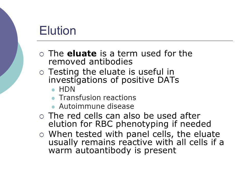 Elution The eluate is a term used for the removed antibodies