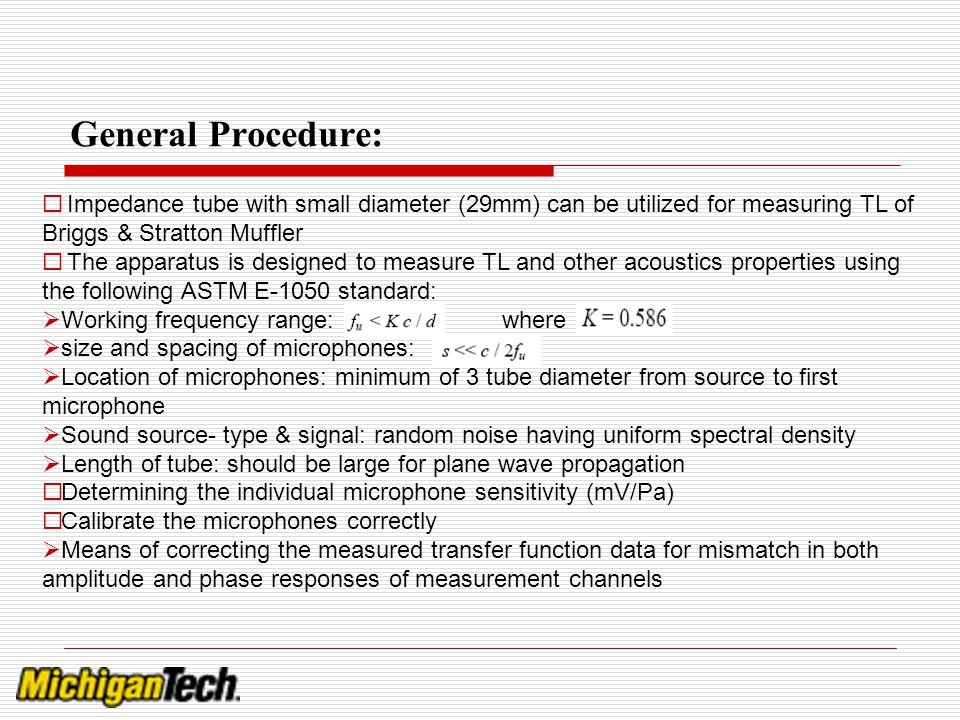 General Procedure: Impedance tube with small diameter (29mm) can be utilized for measuring TL of Briggs & Stratton Muffler.