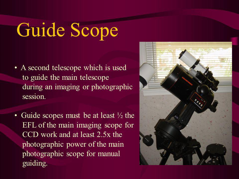 Guide Scope A second telescope which is used