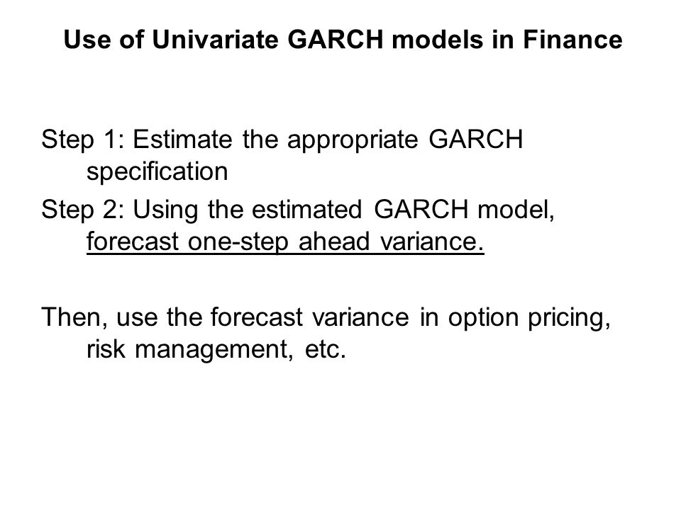 Use of Univariate GARCH models in Finance