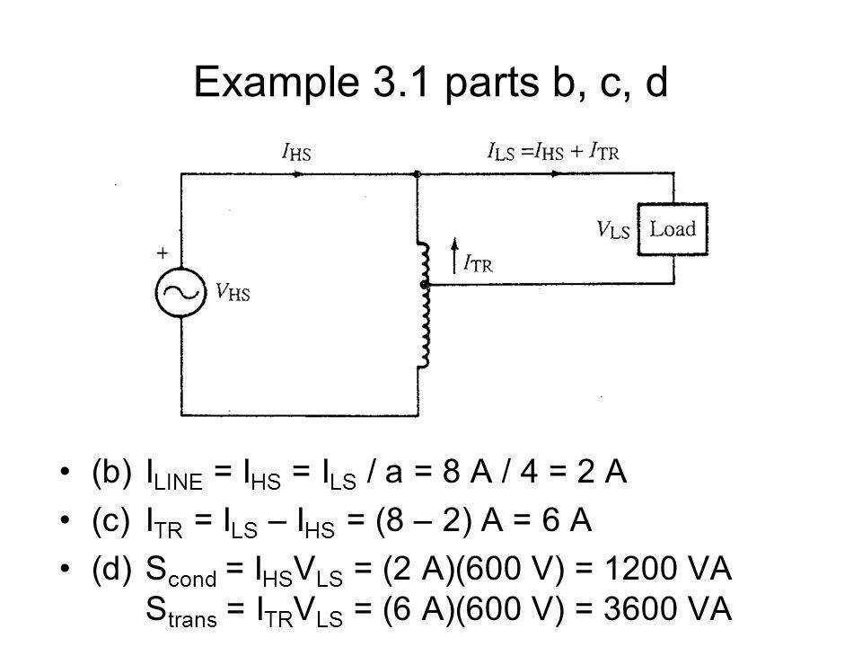Example 3.1 parts b, c, d (b) ILINE = IHS = ILS / a = 8 A / 4 = 2 A