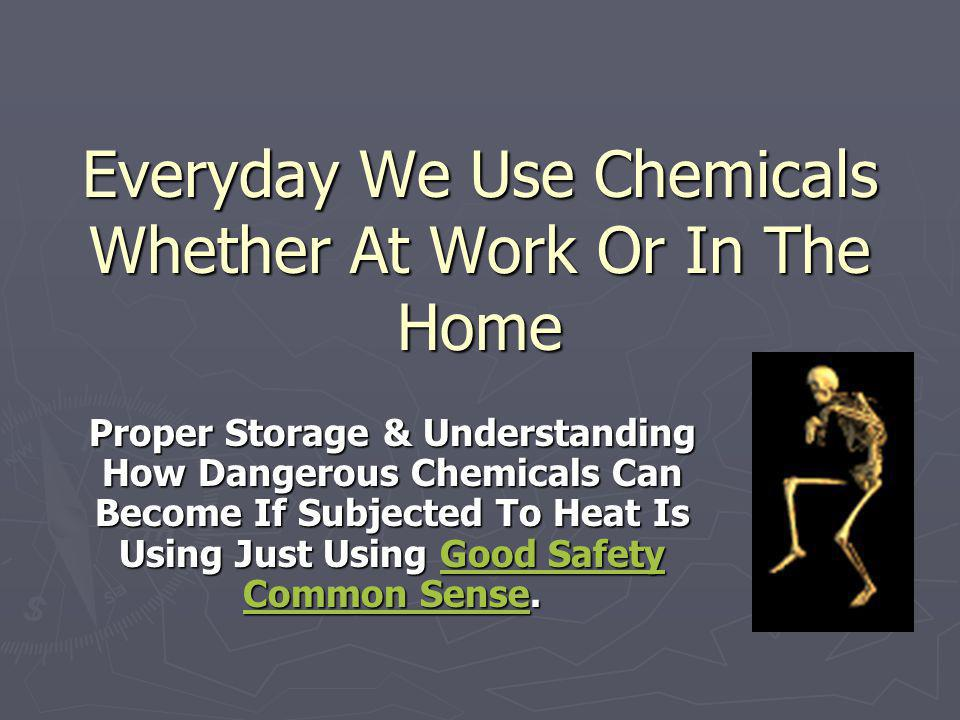 Everyday We Use Chemicals Whether At Work Or In The Home