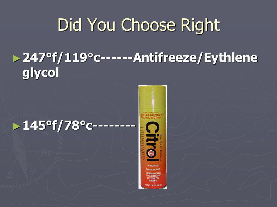 Did You Choose Right 247°f/119°c------Antifreeze/Eythlene glycol