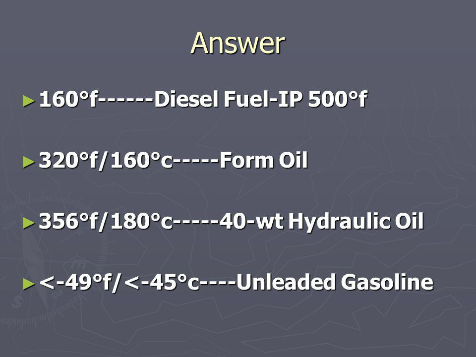 Answer 160°f------Diesel Fuel-IP 500°f 320°f/160°c-----Form Oil