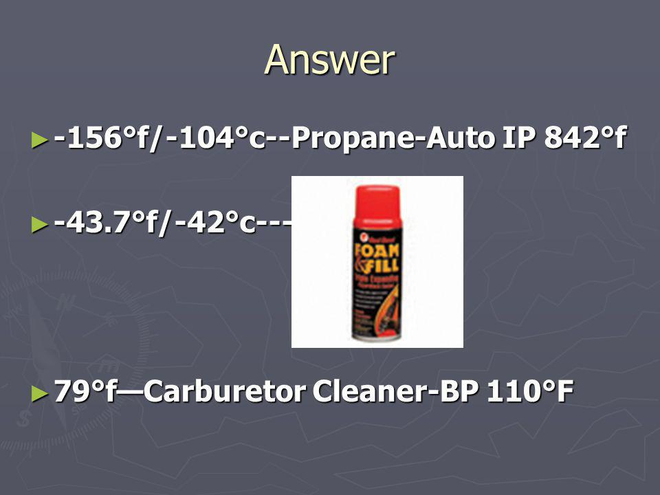 Answer -156°f/-104°c--Propane-Auto IP 842°f -43.7°f/-42°c----