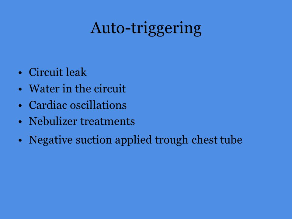 Auto-triggering Circuit leak Water in the circuit Cardiac oscillations