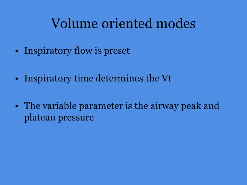 Volume oriented modes Inspiratory flow is preset