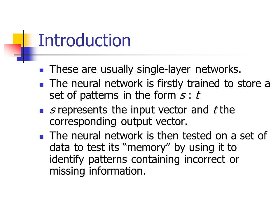 Introduction These are usually single-layer networks.