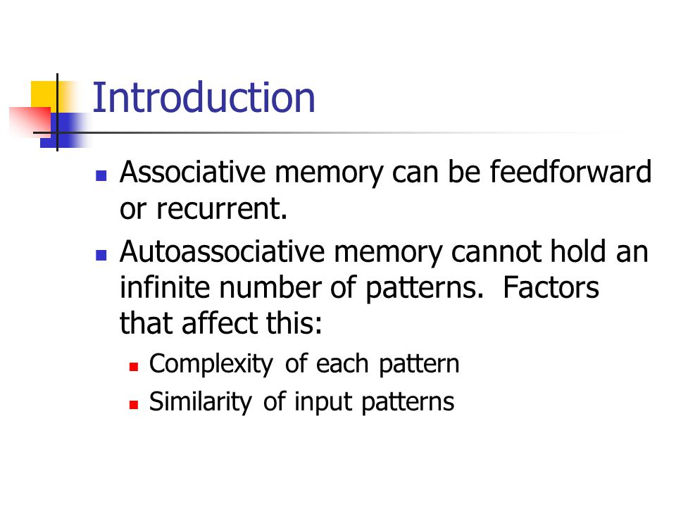 Introduction Associative memory can be feedforward or recurrent.
