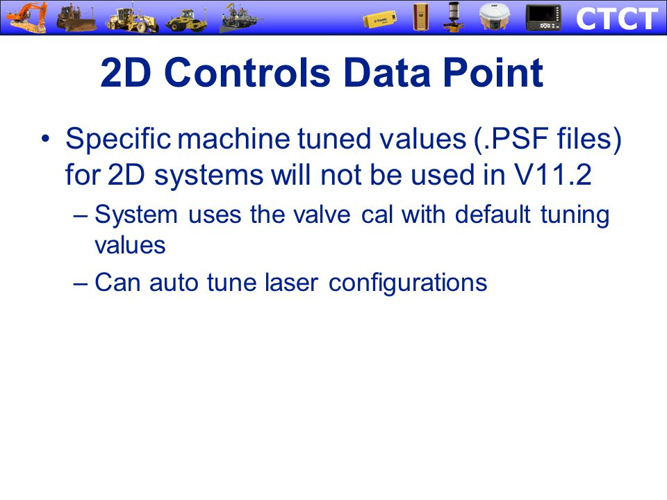 2D Controls Data Point Specific machine tuned values (.PSF files) for 2D systems will not be used in V11.2.