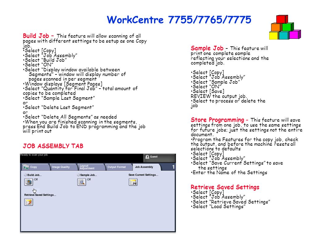 WorkCentre 7755/7765/7775 Build Job – This feature will allow scanning of all pages with different settings to be setup as one Copy job.