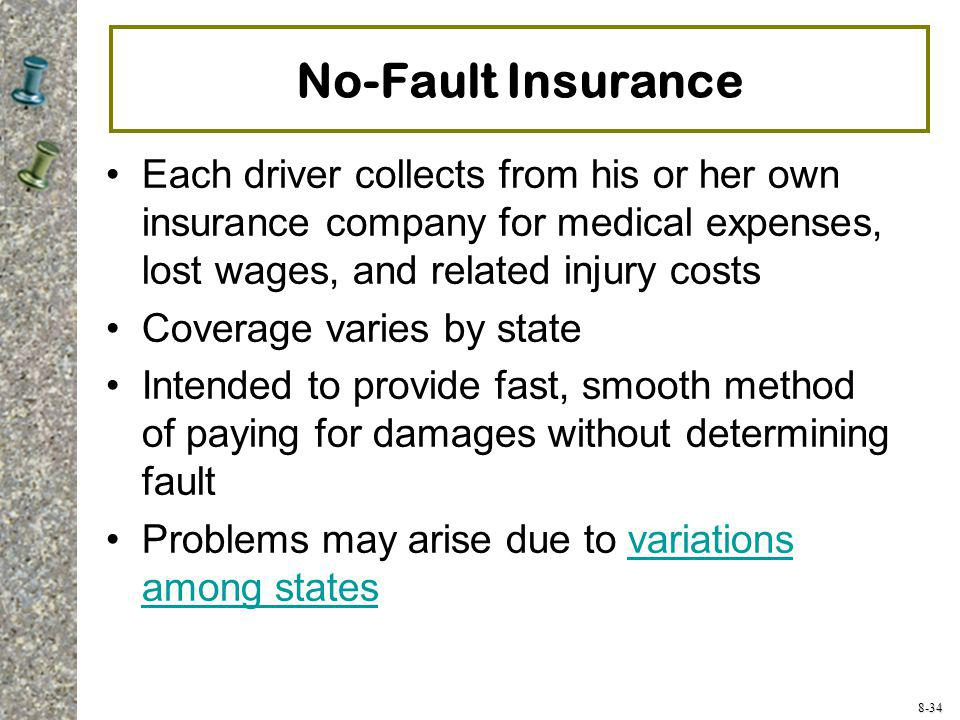 No-Fault Insurance Each driver collects from his or her own insurance company for medical expenses, lost wages, and related injury costs.