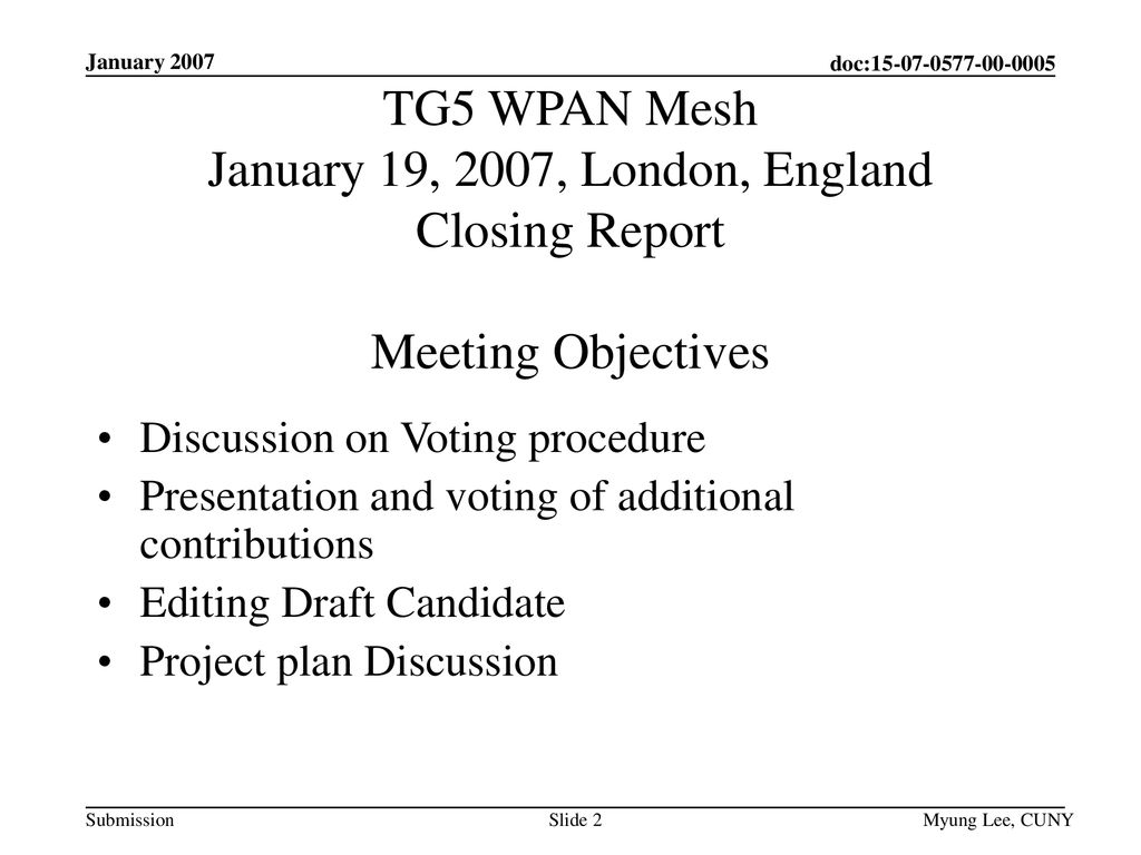 January 2007 TG5 WPAN Mesh January 19, 2007, London, England Closing Report Meeting Objectives. Discussion on Voting procedure.