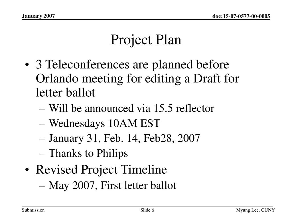 January 2007 Project Plan. 3 Teleconferences are planned before Orlando meeting for editing a Draft for letter ballot.