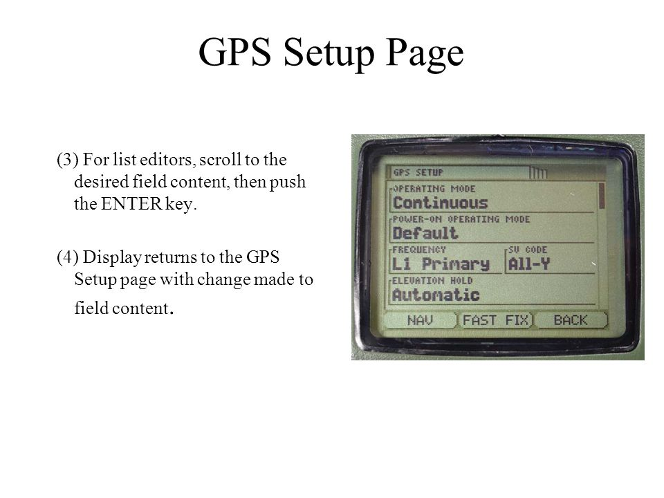 GPS Setup Page (3) For list editors, scroll to the desired field content, then push the ENTER key.