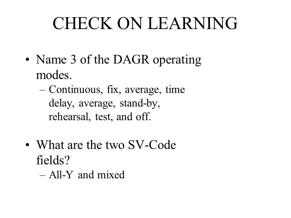 CHECK ON LEARNING Name 3 of the DAGR operating modes.