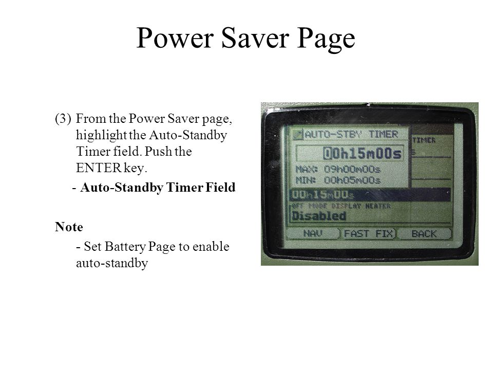 Power Saver Page From the Power Saver page, highlight the Auto-Standby Timer field. Push the ENTER key.