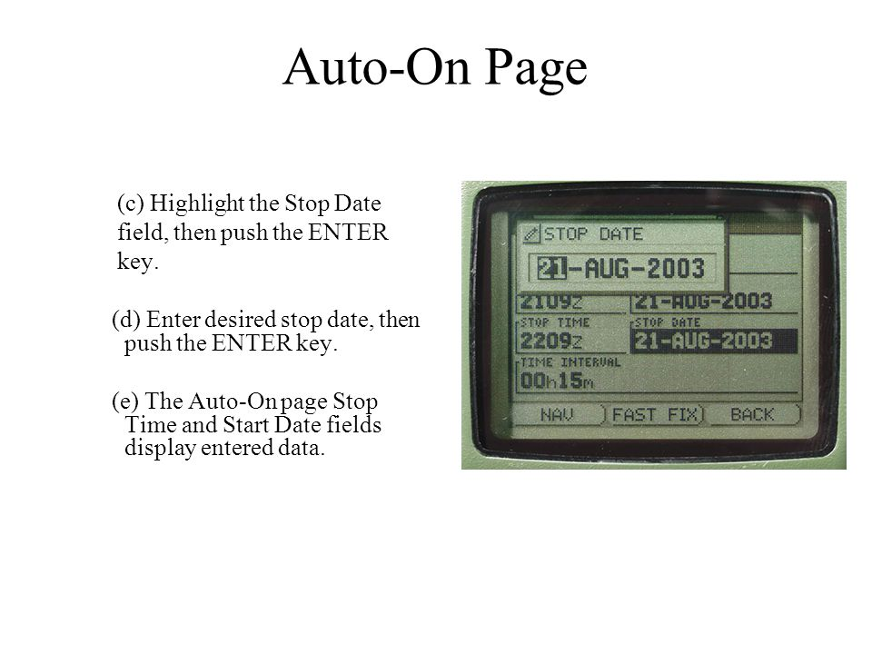 Auto-On Page (c) Highlight the Stop Date field, then push the ENTER