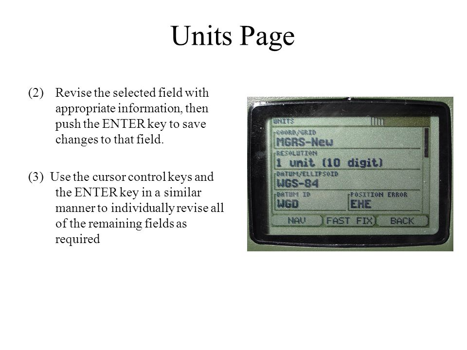 Units Page Revise the selected field with appropriate information, then push the ENTER key to save changes to that field.