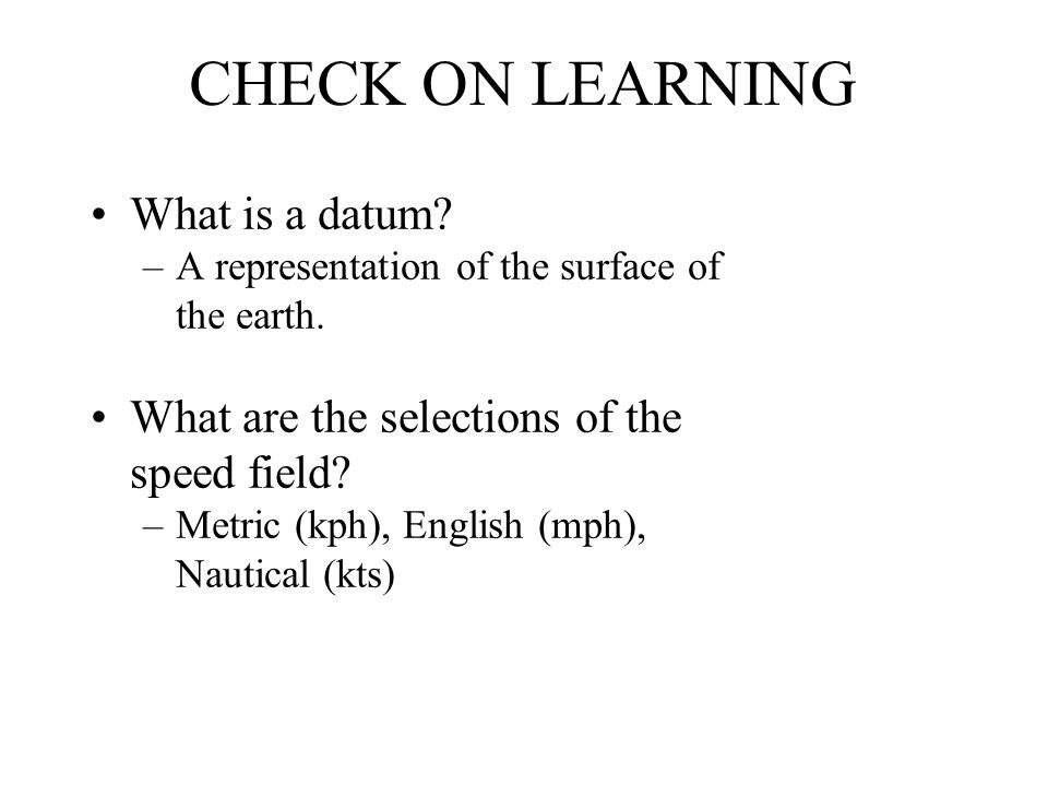 CHECK ON LEARNING What is a datum