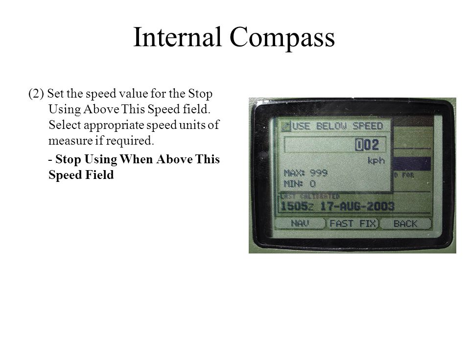 Internal Compass (2) Set the speed value for the Stop Using Above This Speed field. Select appropriate speed units of measure if required.