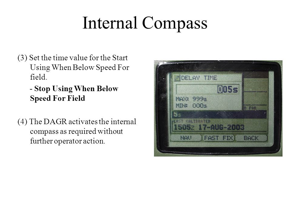 Internal Compass (3) Set the time value for the Start Using When Below Speed For field. - Stop Using When Below Speed For Field.