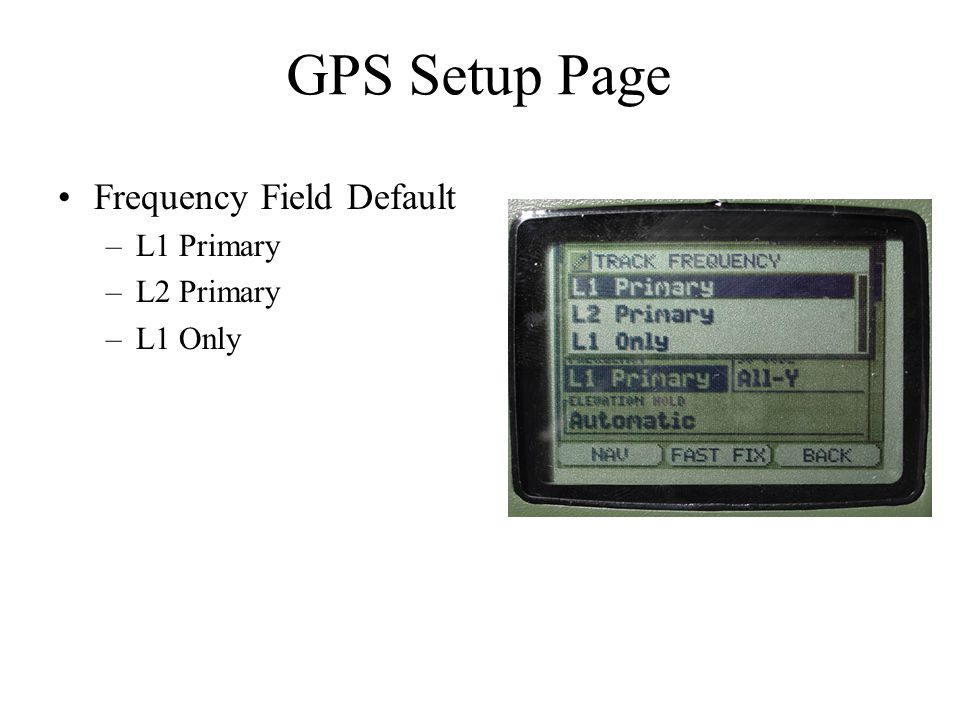 GPS Setup Page Frequency Field Default L1 Primary L2 Primary L1 Only
