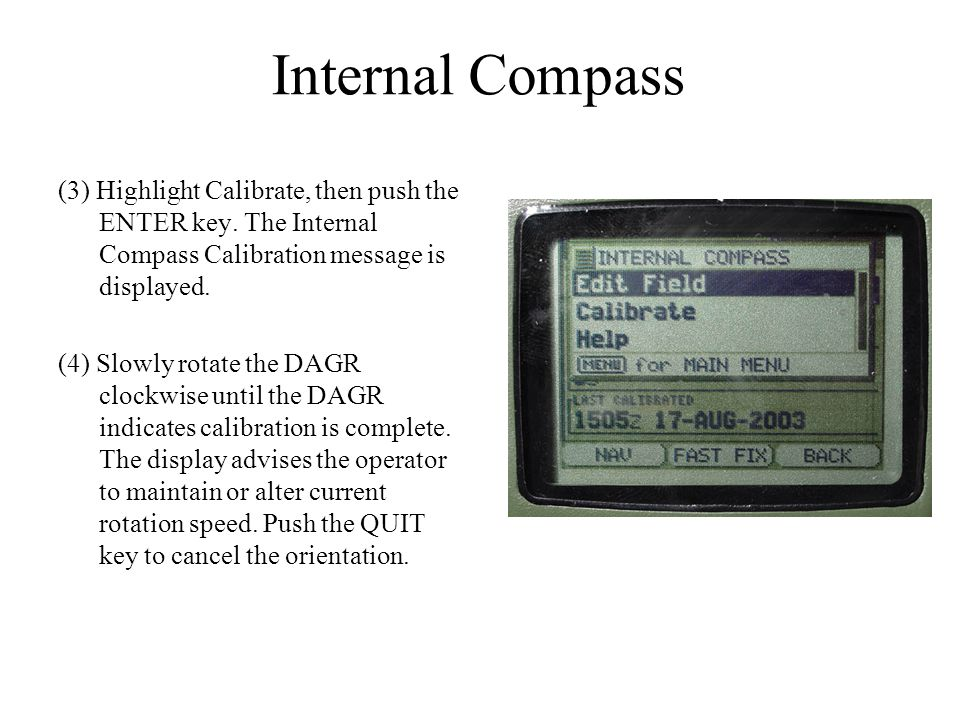 Internal Compass (3) Highlight Calibrate, then push the ENTER key. The Internal Compass Calibration message is displayed.