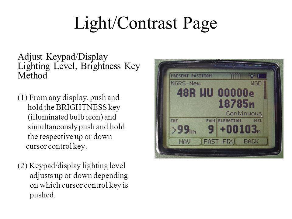 Light/Contrast Page Adjust Keypad/Display Lighting Level, Brightness Key Method. From any display, push and.